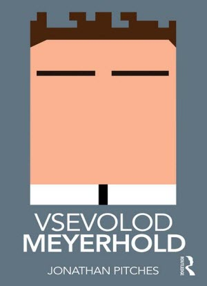Routledge Performance Practitioners:  Vsevold Meyerhold