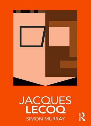 Routledge Performance Practitioners:  Jacques Le Coq