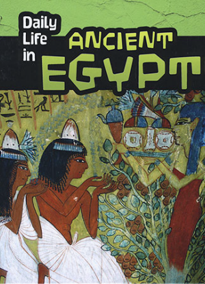 Daily Life in: Ancient Egypt