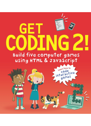 Get Coding 2!:  Build Five Computer Games with HTML and JavaScript
