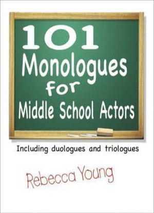 101 Monologues for Middle Grades:  Including Duologues and Triologues