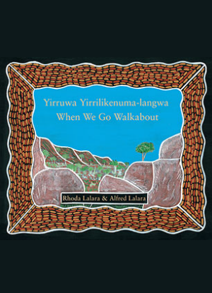 When We Go Walkabout:   Yirruwa Yirrilikenuma-Langwa