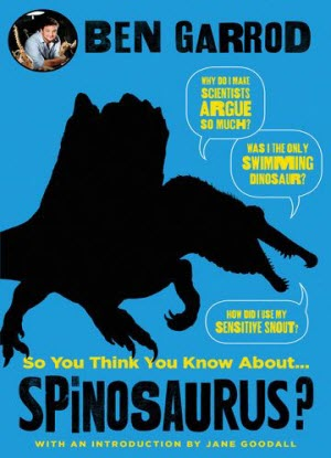 So You Think You Know about ...Spinosaurus?