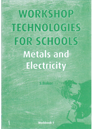 Workshop Technologies for Schools: Metals and Electricity Workbook 1