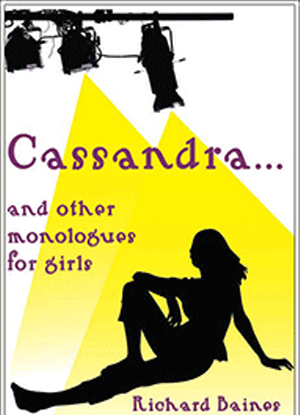Cassandra and Eleven Other Monologues for Girls