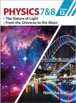 Physics 7 & 8:  Year 12 [The Nature of Light * From the Universe to the Atom]