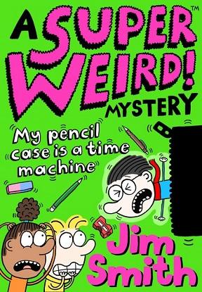 a-super-weird-mystery-my-pencil-case-is-a-time-machine-9781405297530