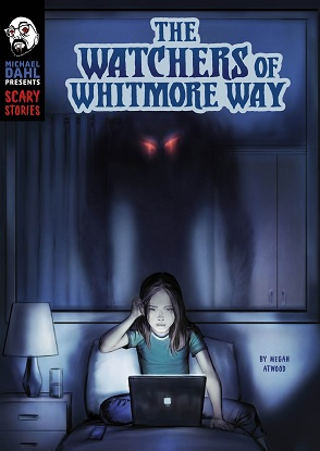 Michael Dahl Presents Scary Stories:  The Watchers of Whitmore Way