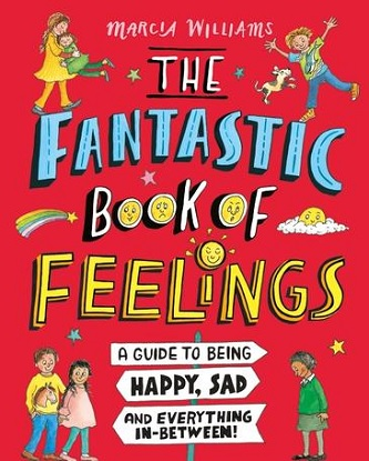 The Fantastic Book of Feelings: A Guide to Being Happy, Sad and Everything In-Between!