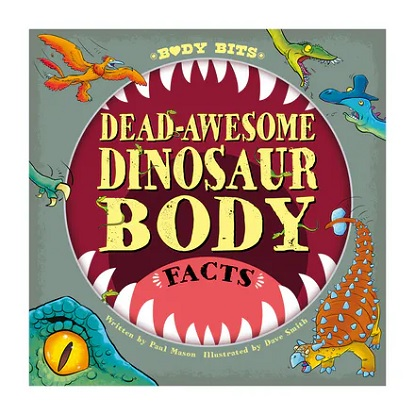 Body Bits: Dead-Awesome Dinosaur Body Facts